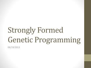 Strongly Formed Genetic  Programming