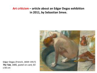 Art criticism  � article about an Edgar Degas exhibition in  2011, by  Sebastian  Smee .