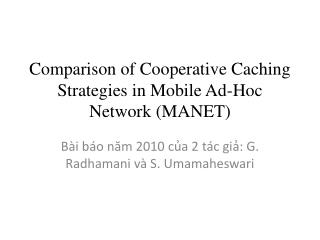Comparison of Cooperative Caching Strategies in Mobile Ad-Hoc Network (MANET)