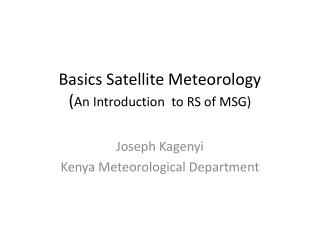 Basics Satellite  Meteorology ( An  Introduction  to RS of  MSG)