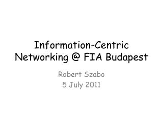 Information-Centric  Networking @ FIA Budapest