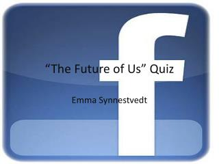 """The Future of Us"" Quiz"