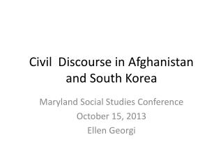 Civil  Discourse in Afghanistan and South Korea