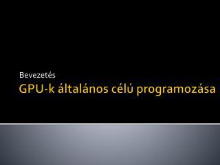 GPU -k általános célú  programozása