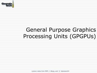 General Purpose Graphics Processing Units (GPGPUs)