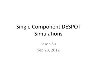 Single Component DESPOT Simulations