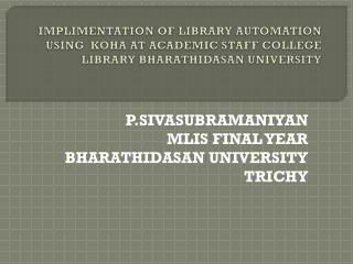 P.SIVASUBRAMANIYAN MLIS FINAL YEAR BHARATHIDASAN UNIVERSITY TRICHY