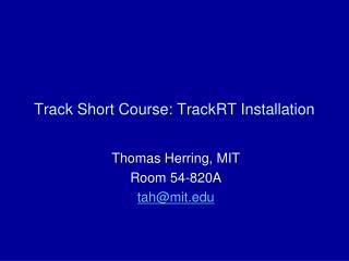 Track Short Course:  TrackRT  Installation