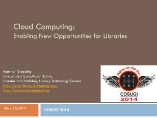 Cloud Computing:  Enabling New Opportunities for Libraries