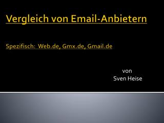 Vergleich  von Email-Anbietern  Spezifisch: Web.de , Gmx.de, Gmail.de