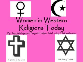 Women in Western Religions Today By: Janel Alimboyoguen, Gwyneth Calipjo, Julia Conley, Elly Guadarrama