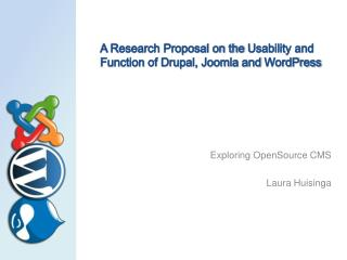 A Research Proposal on the  Usability and Function  of Drupal,  Joomla and  WordPress