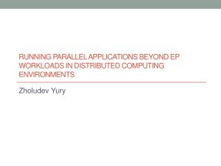 RUNNING PARALLEL APPLICATIONS BEYOND EP WORKLOADS IN DISTRIBUTED COMPUTING ENVIRONMENTS