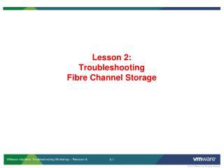 Lesson 2: Troubleshooting Fibre  Channel Storage