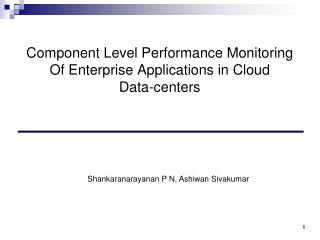 Component Level Performance Monitoring Of Enterprise Applications in Cloud  Data-centers