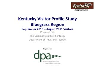 Kentucky Visitor Profile Study Bluegrass Region September 2010 – August 2011 Visitors