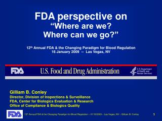 FDA perspective on   Where are we Where can we go   12th Annual FDA  the Changing Paradigm for Blood Regulation 16 Janua