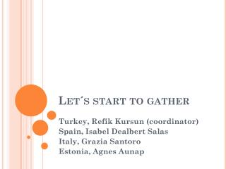 Let´s start to gather