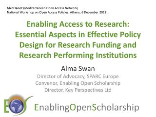 Alma Swan Director of Advocacy, SPARC Europe Convenor , Enabling Open Scholarship