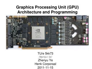 Graphics Processing Unit (GPU) Architecture and Programming