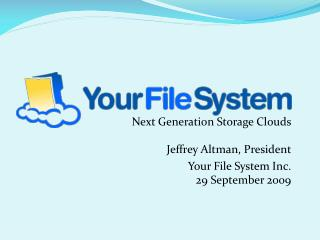 Next Generation Storage Clouds Jeffrey Altman, President Your File System Inc. 29 September 2009