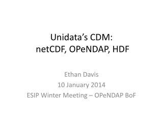 Unidata�s  CDM: netCDF ,  OPeNDAP , HDF