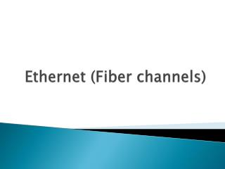 Ethernet (Fiber channels)