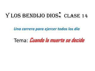 Y  los bendijo dios :  Clase  14