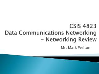 CSIS 4823 Data Communications Networking - Networking Review