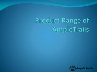 Product Range of  AmpleTrails