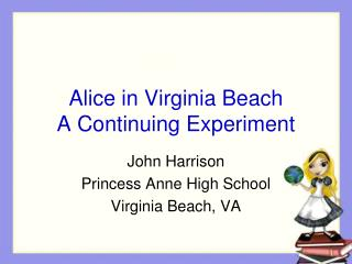 Alice in Virginia Beach A Continuing Experiment