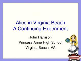 Alice in Virginia Beach A Continuing Experiment