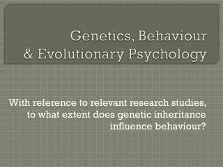Genetics, Behaviour & Evolutionary Psychology