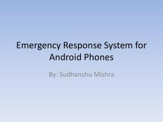Emergency Response System for Android Phones