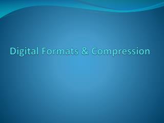 Digital Formats & Compression