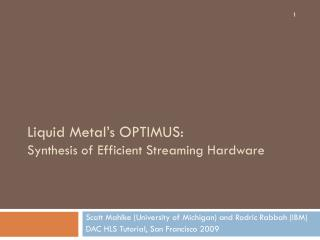Liquid Metal�s OPTIMUS: Synthesis of Efficient Streaming Hardware