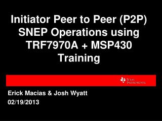 Initiator Peer to Peer (P2P) SNEP Operations using  TRF7970A + MSP430 Training