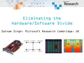 Eliminating the Hardware/Software Divide