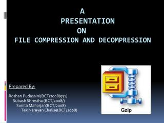 A PRESENTATION 		   ON FILE COMPRESSION AND DECOMPRESSION