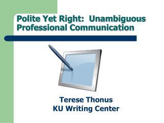 Polite Yet Right:  Unambiguous Professional Communication