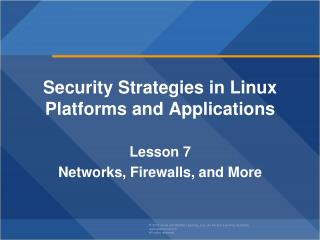 Security Strategies in Linux Platforms and Applications Lesson  7 Networks, Firewalls, and  More