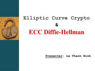 Elliptic Curve Crypto  &  ECC Diffie-Hellman