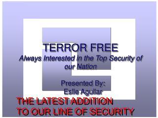 TERROR FREE Always Interested in the Top Security of our Nation