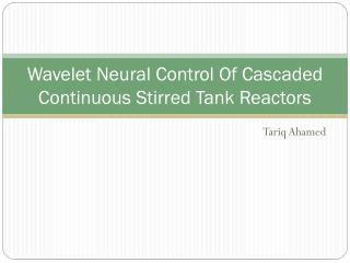 Wavelet Neural Control Of Cascaded Continuous Stirred Tank Reactors