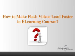 How to Make Flash Videos Load Faster In eLearning Courses?