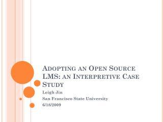 Adopting an Open Source LMS: an Interpretive Case Study