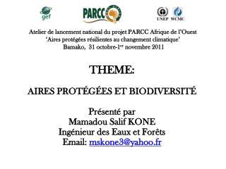 THEME: Aires protégées et biodiversité Présenté par Mamadou Salif KONE