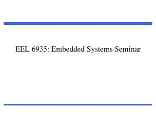 EEL 6935: Embedded Systems Seminar
