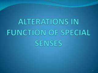 ALTERATIONS IN FUNCTION OF SPECIAL SENSES