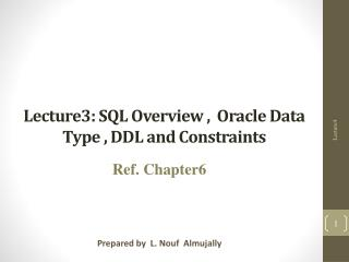 Lecture3 :  SQL Overview ,  Oracle Data Type , DDL and Constraints